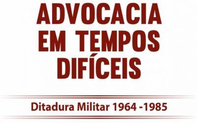 ADVOCACIA EM TEMPOS DIFÍCEIS – Ditadura Militar 1964-1985